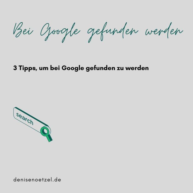 3 Tipps, um bei Google gefunden zu werden